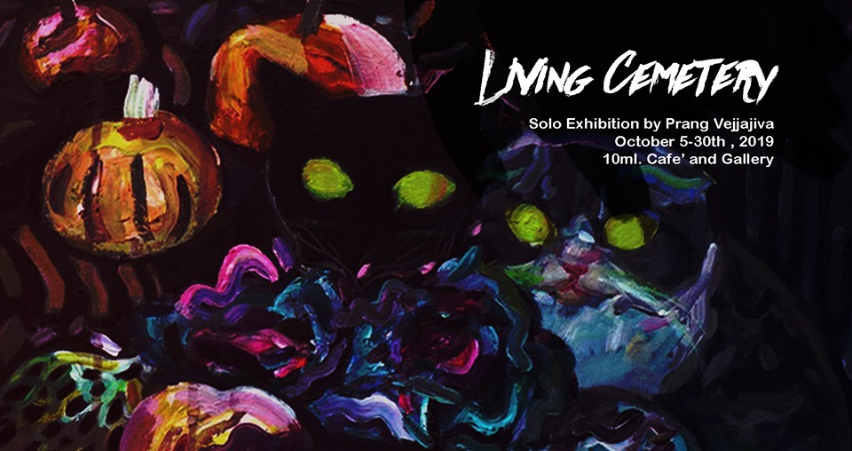 Living Cemetry Solo Exhibition by Prang Vejjajiva October 5 6